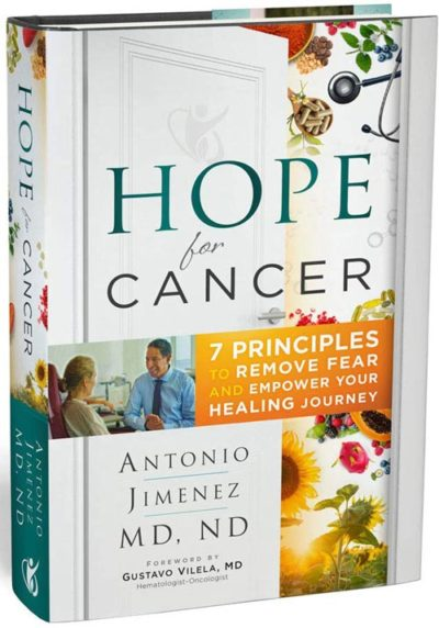 Hope for Cancer: 7 Principles to Remove Fear and Empower Your Healing Journey by Antonio Jimenez M.D, N.D.